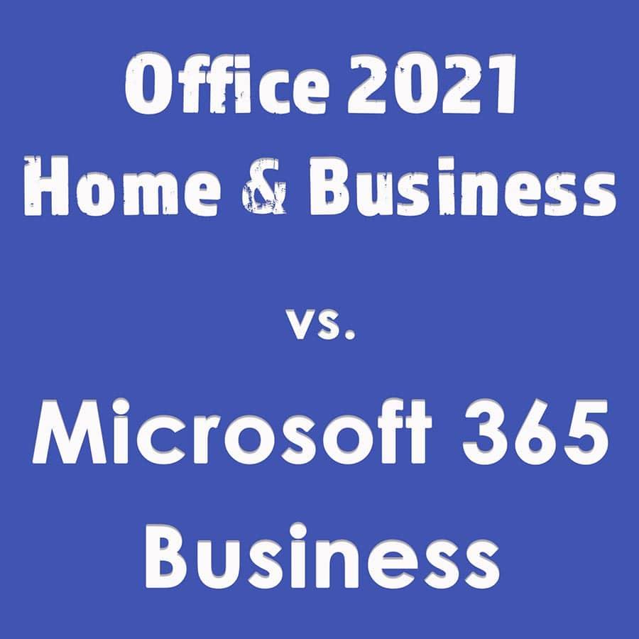 Office 2021 vs. Microsoft 365 Business Pläne